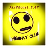 ALiVEcast_2.47 - Monday Club
