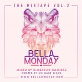Bella Monday Mixtape Vol.2 By Kimberlee Ramirez hosted by MC Gary Black