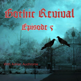 Gothic Revival Episode 5