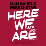 """HERE WE ARE"" Podcast011 (2015.05) - DAN DANIELS & MISS D-STAR"