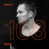 UNION 77 PODCAST EPISODE № 108 BY OPUTIN