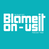 Blame It On Us podcast (THE BLAST OFF) #002 with Michka