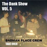 The Dank Show Vol. 5 Badman Place Crew takeover