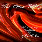 """""""""""THE FIRE WITHIN"""""""" chill & lounge compilation"""