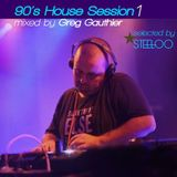 90's House Session selected by Steeloo Mixed by Greg Gauthier