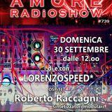 LORENZOSPEED* presents AMORE Radio Show 739 Domenica 30 Settembre 2018 with ROBERTO RACCAGNi