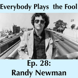 Everybody Plays the Fool, Episode 28: Happy Birthday, Randy Newman!