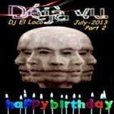 Déjà vu in My Birthday July 2013 ( Part 2 ) - Mixed by Dj El Loco