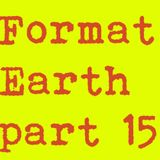 Format Earth Sessions Part 15