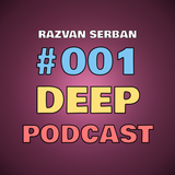 Razvan Serban - Deep Podcast #001