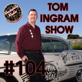 Tom Ingram Show #104