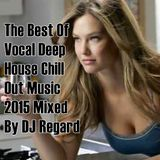 The Best Of Vocal Deep House Chill Out Music 2015 Mixed By DJ Regard