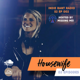 Indie Rant Radio S2 EP 002 | Hosted By Missing Mei | Housewife