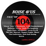 "Noise r'us # 104 ""face on"" (Juillet 2016)"