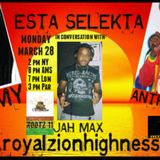 The EstaSelekta Show with Jah Max and Arm live and direct on www.royalzionhighness.com march 28 ,