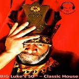 BIG Luke's Classic House ~ 50th Bday Bash Mix