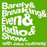 The Barely Breaking Even Show with Jake Holloway - #19 - 28/1/14