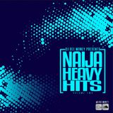 2017 NAIJA HEAVY HITS VOLUME 2