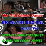 THE OLD SCHOOL DANCE - BIG AL THE BBQ PAL - PART TWO