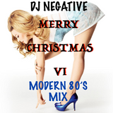 DJ NEGATIVE - MODERN 80'S MIX #6!!! (MERRY CHRISTMAS VI)