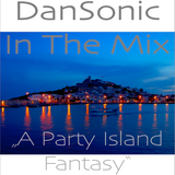 "DanSonic In The Mix ""A Party Island Fantasy"""