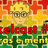 Pixelcast 32 - Mentiras e mentirosos