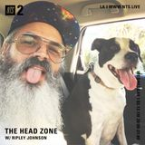 The Head Zone w/ Ripley Johnson - 13th March 2019
