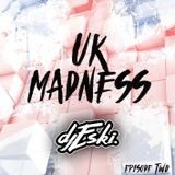 DJ ESKI UK MADNESS EPISODE 2 #UKMADNESS