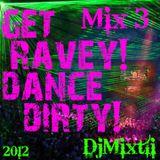 Get Ravey! Dance Dirty! [Mix 3]