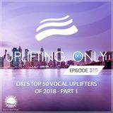 Ori Uplift - Uplifting Only 310 (Jan 17, 2019) (Ori's Top 50 Vocal Uplifters of 2018 - Part 1)