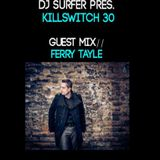 Dj Surfer pres. Killswitch 30, Guest Mix: Ferry Tayle
