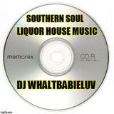 Southern Soul Mix - Liquor House Music (Dj Whaltbabieluv)