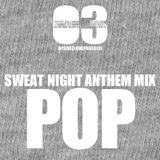 "SWEAT NIGHT ANTHEM MIX ""POP"""