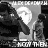 Now Then Mix #13 - Alex Deadman