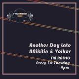 NNikitin & Volkov - Another Day Late 010 on TM Radio - 07-Aug-2018