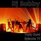 Dj Bobby - Party Hard Ep.77
