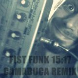 Fist Funk 15:17 (Camabuca Remix) by Camabuca aka John Valavanis