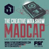 The Creative Wax Show Hosted By Madcap - 30-06-19