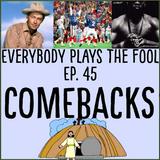 Everybody Plays the Fool, Ep. 45: Comebacks