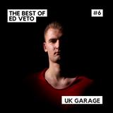 The Best of Ed Veto - UK Garage #6