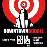 DOWNTOWN BOOGIE - SHOW & PROVE with Guest DJ KER 18.12.2015