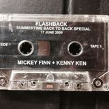 MICKEY FINN & KENNY KEN - FLASHBACK 17th JUNE 2000 - SUMMERTIME BACK TO BACK SPECIAL -