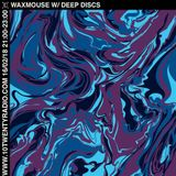 Waxmouse w/ Deep Discs - 16th February 2018