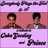 Everybody Plays the Fool, Ep. 46: Tribute to Cuba Gooding and Prince
