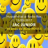 Jac Junior @ HouseFellas Radio Rox (16/05/2017): 30 ANOS DE ACID HOUSE (pt1)