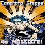 Concrete Steppa presenting: 45 Massacre!