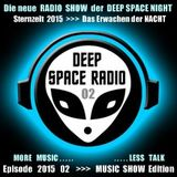 DEEP SPACE RADIO - Sternzeit 2015 - Episode 02 - MUSIC SHOW Edition - MORE MUSIC . . . LESS TALK