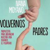 """Ivana Moyano: """"Excepto amamantar el padre puede hacer todo"""""""