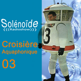 Solénoïde - Croisière Aquaphonique 3 >  Mo Boma, Michel Redolfi, E.A.R., Laaraji, Jorge Reyes...