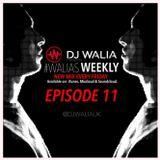 #WaliasWeekly Ep.11 - @DJWALIAUK